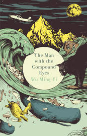 The Man with the Compound Eyes by Ming-Yi Wu