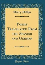 Poems Translated from the Spanish and German (Classic Reprint) by Henry Phillips image