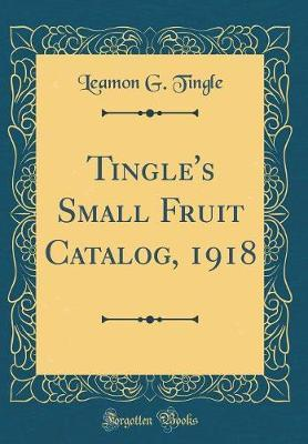 Tingle's Small Fruit Catalog, 1918 (Classic Reprint) by Leamon G Tingle image