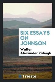 Six Essays on Johnson by Walter Alexander Raleigh image