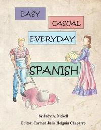 Easy, Casual Everyday Spanish by Judy a Nickell image