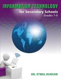 Information Technology for Secondary Schools Grades 7-9 by Dr O'Neil Duncan