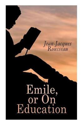 Emile, or On Education by Jean Jacques Rousseau