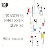 Rupa-khandha: Los Angeles Percussion Quartet by Los Angeles Percussion Quartet