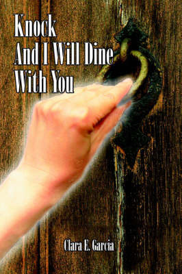 Knock And I Will Dine With You by Clara E. Garcia