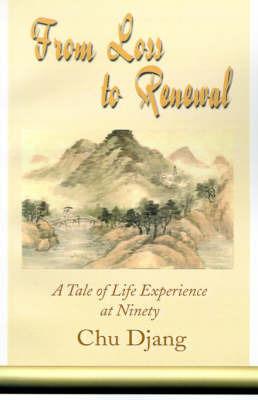 From Loss to Renewal: A Tale of Life Experience at Ninety by Chu Djang