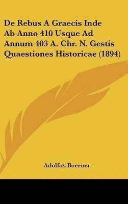 de Rebus a Graecis Inde AB Anno 410 Usque Ad Annum 403 A. Chr. N. Gestis Quaestiones Historicae (1894) by Adolfus Boerner