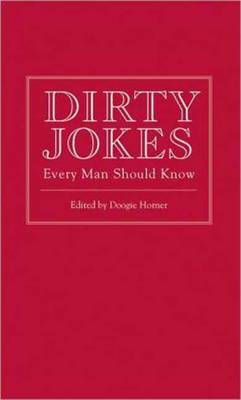 Dirty Jokes Every Man Should Know by Doogie Horner