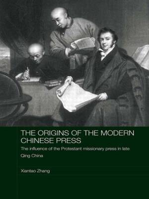 The Origins of the Modern Chinese Press by Xiantao Zhang image