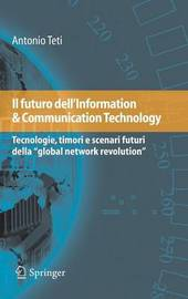 "Il Futuro Dell'information & Communication Technology: Tecnologie, Timori E Scenari Futuri Della ""Global Network Revolution"" by Antonio Teti"