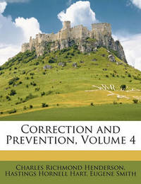 Correction and Prevention, Volume 4 by Charles Richmond Henderson