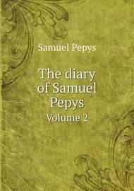 The Diary of Samuel Pepys Volume 2 by Samuel Pepys