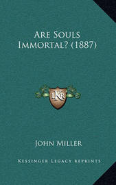 Are Souls Immortal? (1887) by John Miller