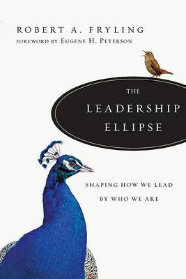 The Leadership Ellipse by Robert A Fryling