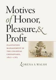 Motives of Honor, Pleasure, and Profit by Lorena S. Walsh image