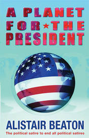 A Planet for the President by Alistair Beaton image