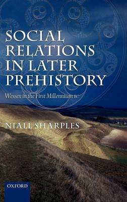 Social Relations in Later Prehistory by Niall M. Sharples