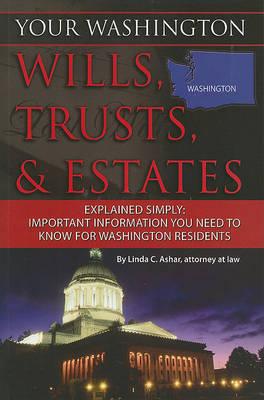 Your Washington Wills, Trusts, & Estates Explained Simply by Linda C Ashar