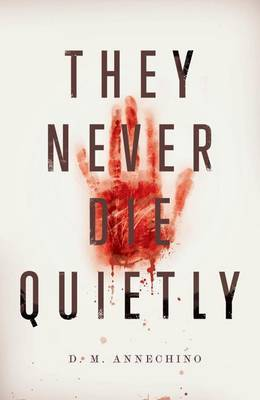 They Never Die Quietly by D M Annechino