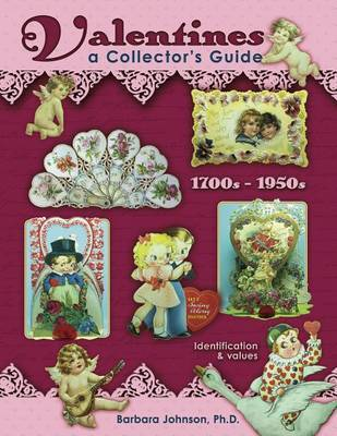 Valentines, 1700s-1950s: A Collector's Guide: Indentification & Values by Barbara Johnson image