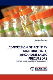 Conversion of Refinery Materials Into Organometallic Precursors by Haleden Chiririwa