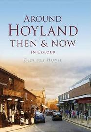 Around Hoyland Then & Now by Geoffrey Howse