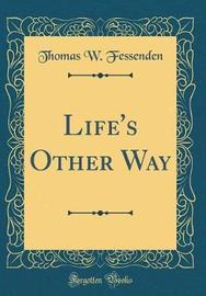 Life's Other Way (Classic Reprint) by Thomas W Fessenden image