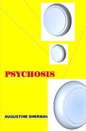 Psychosis by Augustine Sherman