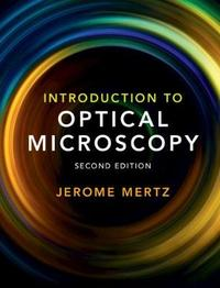 Introduction to Optical Microscopy by Jerome Mertz