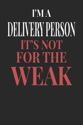 I'm A Delivery Person It's Not For The Weak by Maximus Designs