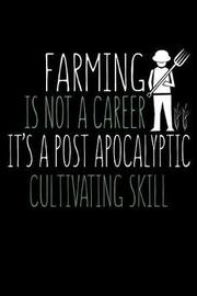 Farming is Not a Career It's a Post Apocalyptic Cultivating Skill by Janice H McKlansky Publishing image