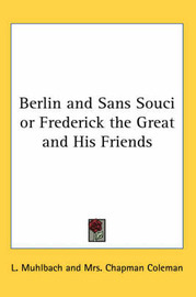 Berlin and Sans Souci or Frederick the Great and His Friends by L Muhlbach image