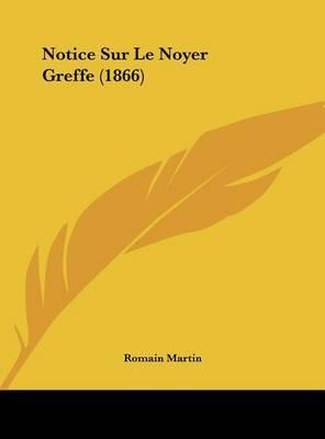 Notice Sur Le Noyer Greffe (1866) by Romain Martin image