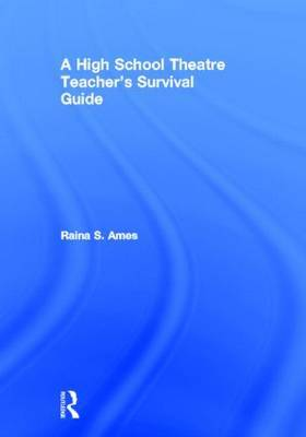 The High School Theatre Teacher's Survival Guide by Raina S. Ames image