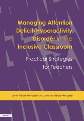 Managing Attention Deficit/Hyperactivity Disorder in the Inclusive Classroom by John Alban-Metcalfe image