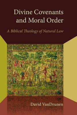 Divine Covenants and Moral Order by David VanDrunen