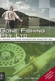 Gone Fishing Pty Ltd - a Manual and Computerised Accounting Practice Set Using MYOB Accountright Plus Version 19 by Wendy Pabst