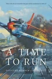 A Time to Run by Douglas Warren Greenfield