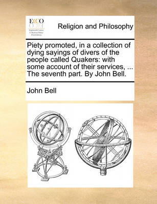 Piety Promoted, in a Collection of Dying Sayings of Divers of the People Called Quakers by John Bell