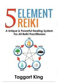 Five Element Reiki by Taggart W King