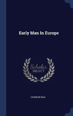 Early Man in Europe by Charles Rau