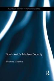 South Asia's Nuclear Security by Bhumitra Chakma image