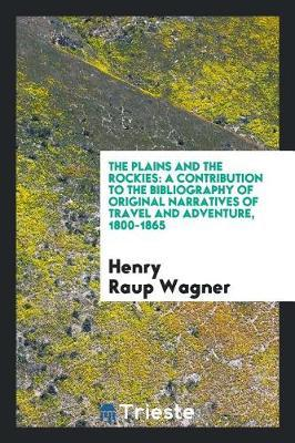 The Plains and the Rockies by Henry Raup Wagner