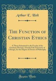 The Function of Christian Ethics by Arthur E Holt image