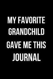 My Favorite Grandchild Gave Me This Journal by Mary Lou Darling
