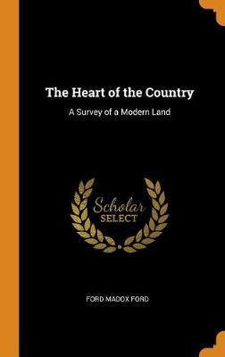The Heart of the Country by Ford Madox Ford