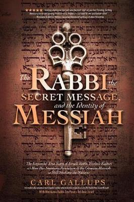 The Rabbi, the Secret Message, and the Identity of Messiah by Carl Gallups