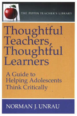 Thoughtful Teachers, Thoughtful Learners: A Guide to Helping Adolescents Think Critically by Norman Unrau image