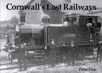 Cornwall's Lost Railways by Peter Dale image