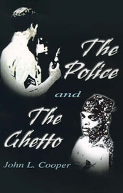 The Police and the Ghetto by John L. Cooper image